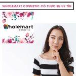 Hàng hoá tại Wholemart Cosmetic có thực sự tốt